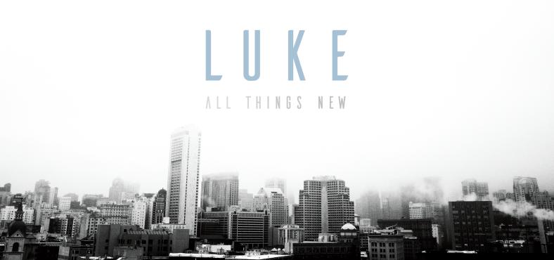 Luke: All Things New