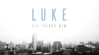 Luke: All Things New