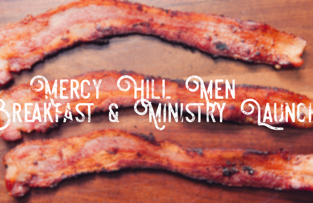 Mercy Hill Men - Breakfast & Ministry Launch!