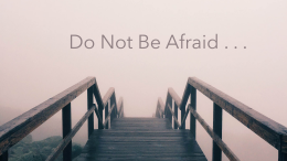 Do Not Be Afraid . . . We Are in This Together!